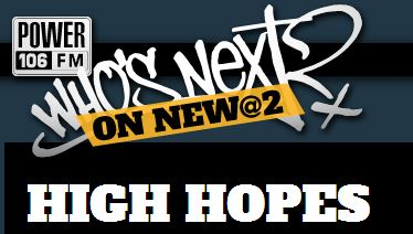HIGH HOPES Power 106 Who's Next